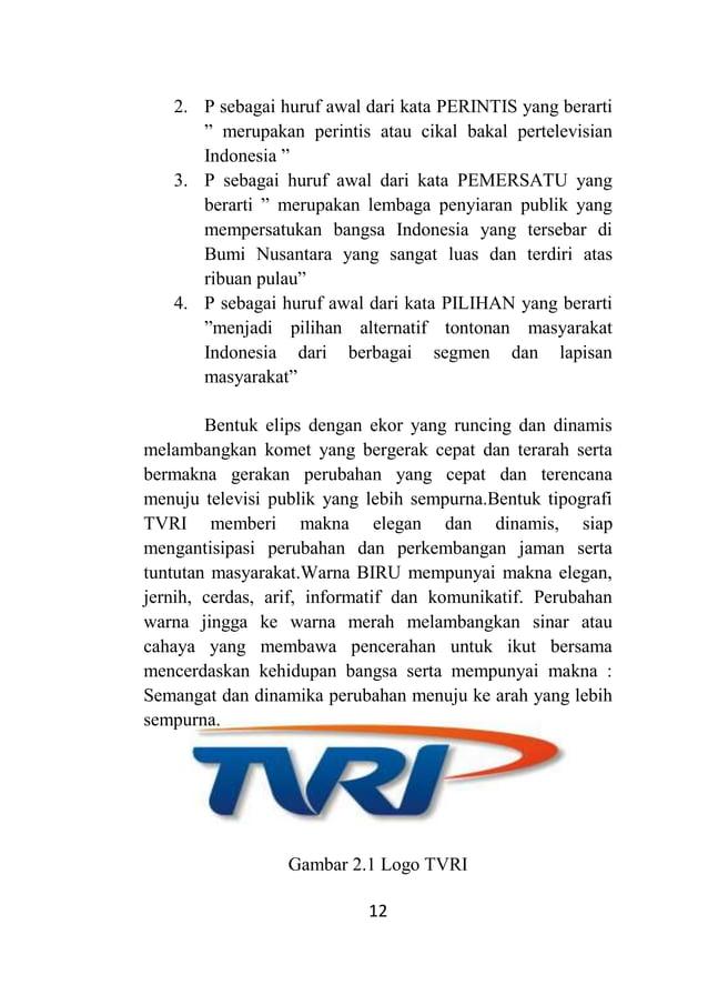 """12 2. P sebagai huruf awal dari kata PERINTIS yang berarti """" merupakan perintis atau cikal bakal pertelevisian Indonesia """"..."""