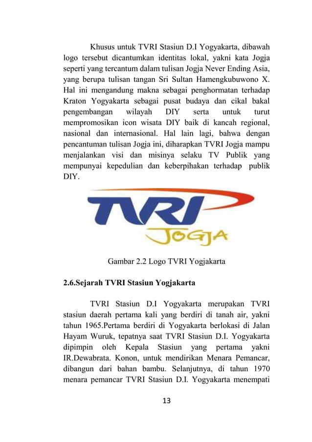 13 Khusus untuk TVRI Stasiun D.I Yogyakarta, dibawah logo tersebut dicantumkan identitas lokal, yakni kata Jogja seperti y...