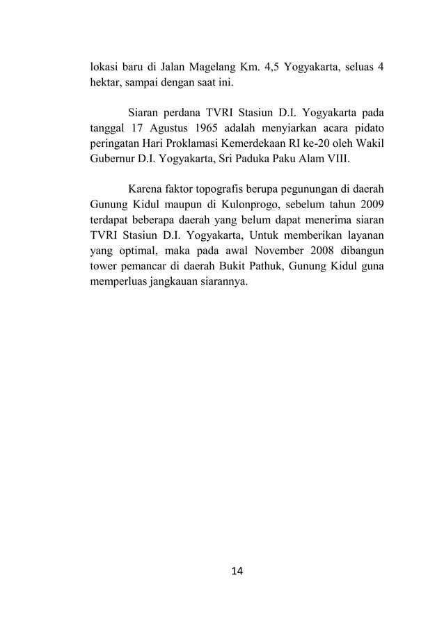 14 lokasi baru di Jalan Magelang Km. 4,5 Yogyakarta, seluas 4 hektar, sampai dengan saat ini. Siaran perdana TVRI Stasiun ...