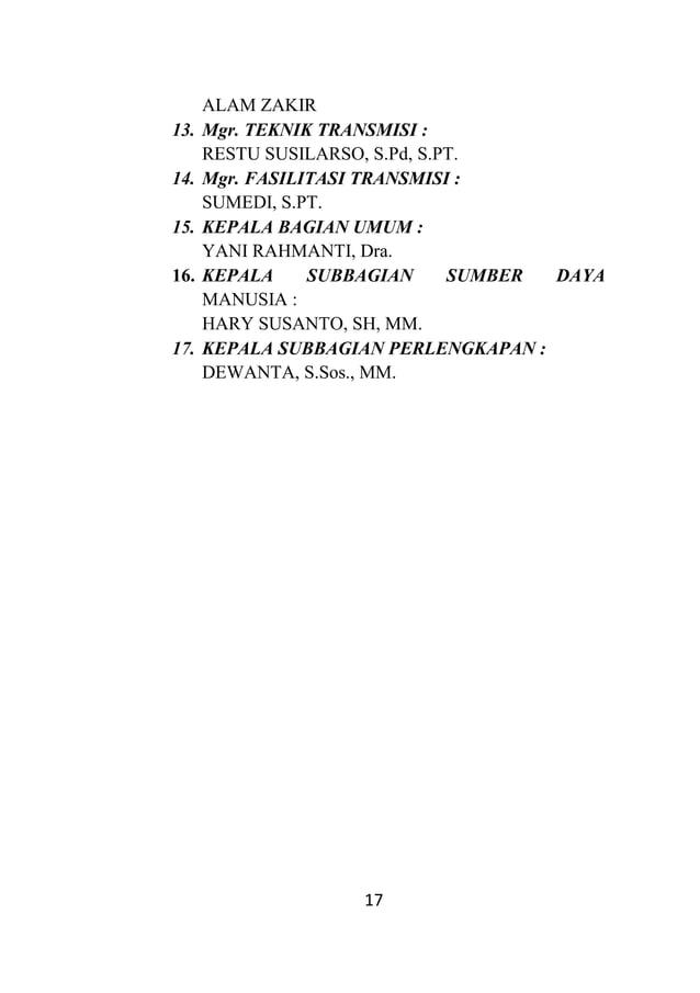 17 ALAM ZAKIR 13. Mgr. TEKNIK TRANSMISI : RESTU SUSILARSO, S.Pd, S.PT. 14. Mgr. FASILITASI TRANSMISI : SUMEDI, S.PT. 15. K...