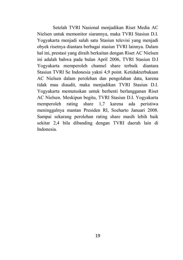 19 Setelah TVRI Nasional menjadikan Riset Media AC Nielsen untuk memonitor siarannya, maka TVRI Stasiun D.I. Yogyakarta me...