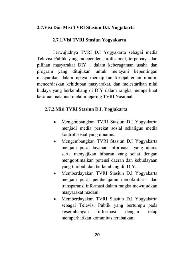 20 2.7.Visi Dan Misi TVRI Stasiun D.I. Yogjakarta 2.7.1.Visi TVRI Stasiun Yogyakarta Terwujudnya TVRI D.I Yogyakarta sebag...