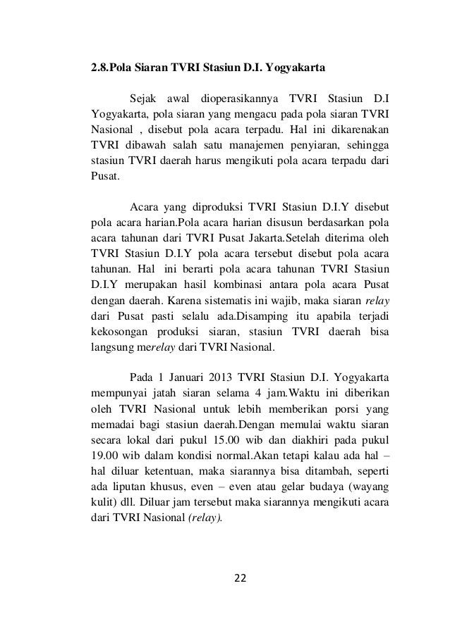 22 2.8.Pola Siaran TVRI Stasiun D.I. Yogyakarta Sejak awal dioperasikannya TVRI Stasiun D.I Yogyakarta, pola siaran yang m...