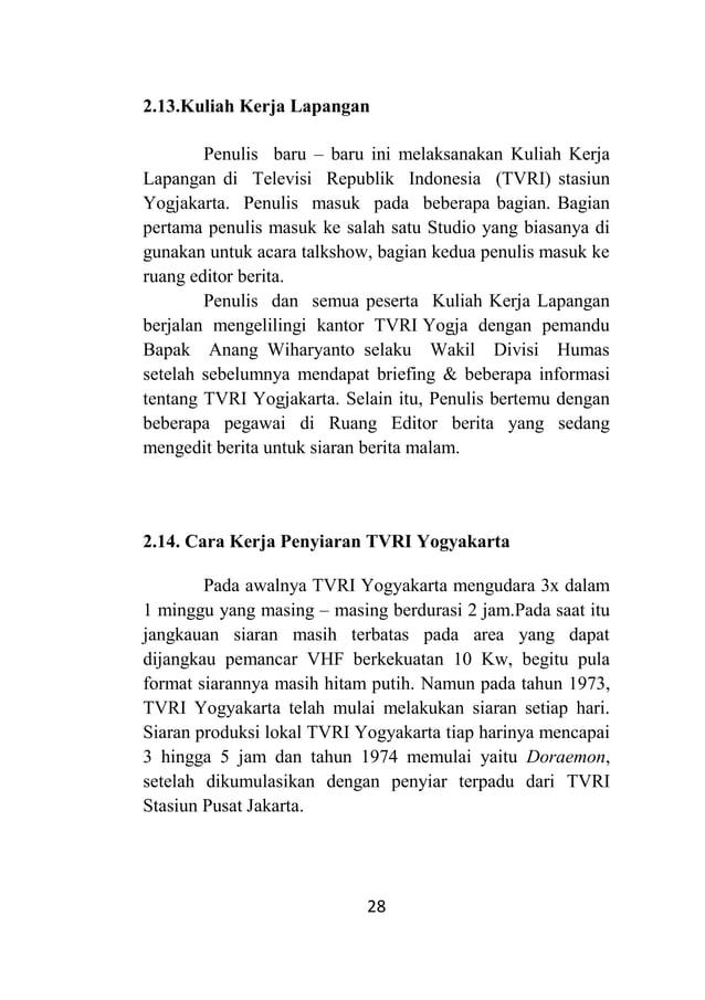 28 2.13.Kuliah Kerja Lapangan Penulis baru – baru ini melaksanakan Kuliah Kerja Lapangan di Televisi Republik Indonesia (T...