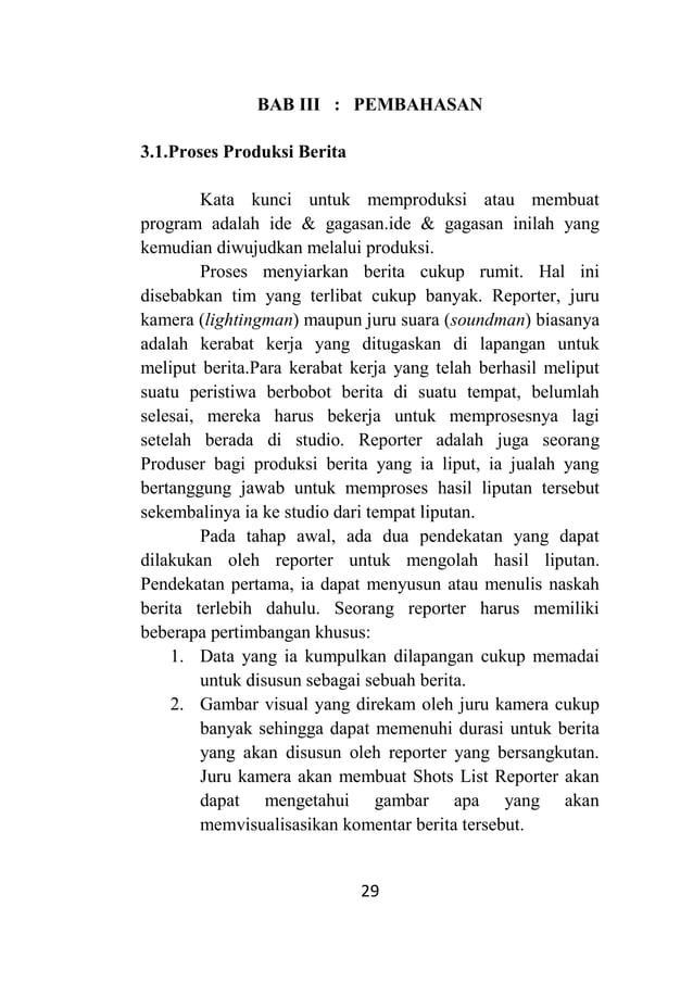 29 BAB III : PEMBAHASAN 3.1.Proses Produksi Berita Kata kunci untuk memproduksi atau membuat program adalah ide & gagasan....