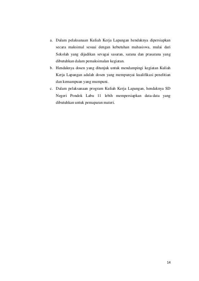 a. Dalam pelaksanaan Kuliah Kerja Lapangan hendaknya dipersiapkan secara maksimal sesuai dengan kebutuhan mahasiswa, mulai...