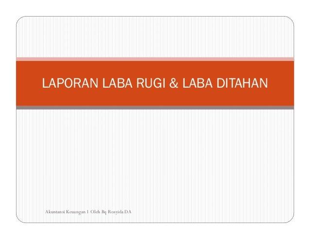 LAPORAN LABA RUGI & LABA DITAHAN Akuntansi Keuangan 1 Oleh Bq Rosyida DA