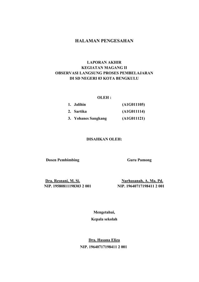 HALAMAN PENGESAHAN  LAPORAN AKHIR KEGIATAN MAGANG II OBSERVASI LANGSUNG PROSES PEMBELAJARAN DI SD NEGERI 03 KOTA BENGKULU ...