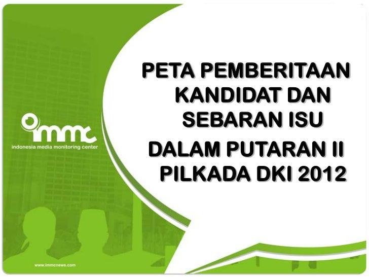 PETA PEMBERITAAN  KANDIDAT DAN   SEBARAN ISUDALAM PUTARAN II PILKADA DKI 2012