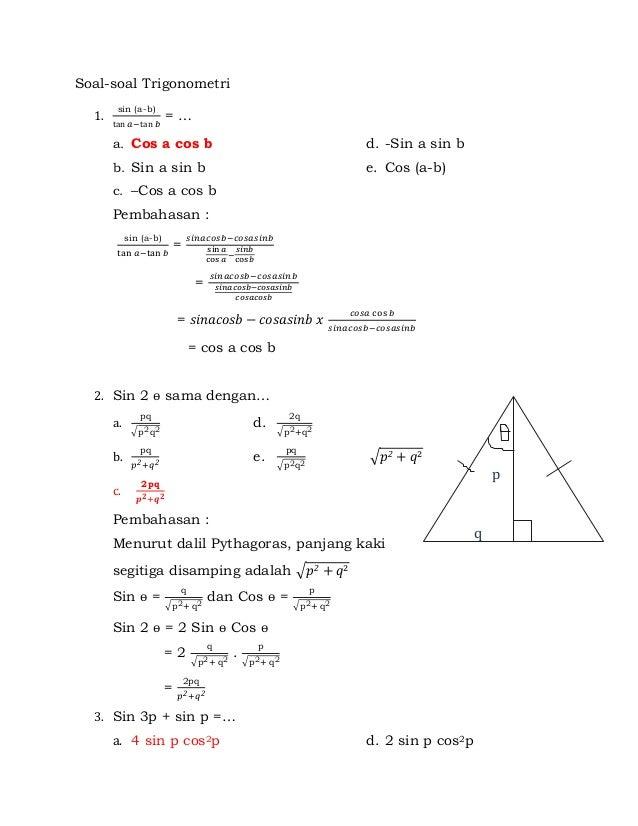 Soal-soal Trigonometri 1. sin - = … a. Cos a cos b d. -Sin a sin b b. Sin a sin b e. Cos (a-b) c. –Cos a cos b Pembahasan ...