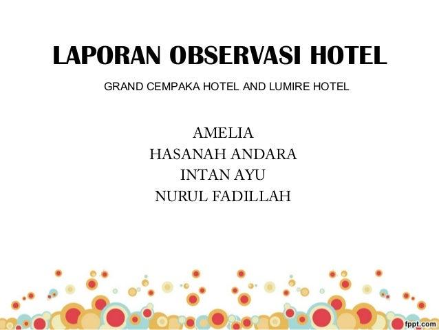 LAPORAN OBSERVASI HOTEL AMELIA HASANAH ANDARA INTAN AYU NURUL FADILLAH GRAND CEMPAKA HOTEL AND LUMIRE HOTEL