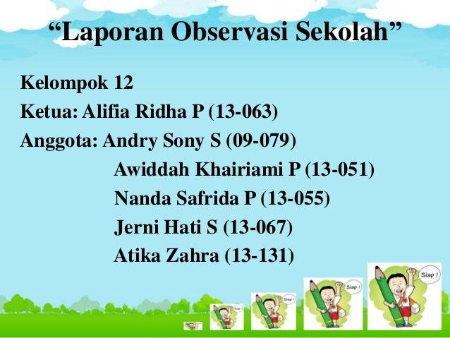 """Laporan Observasi Sekolah"" Kelompok 12 Ketua: Alifia Ridha P (13-063) Anggota: Andry Sony S (09-079) Awiddah Khairiami P ..."