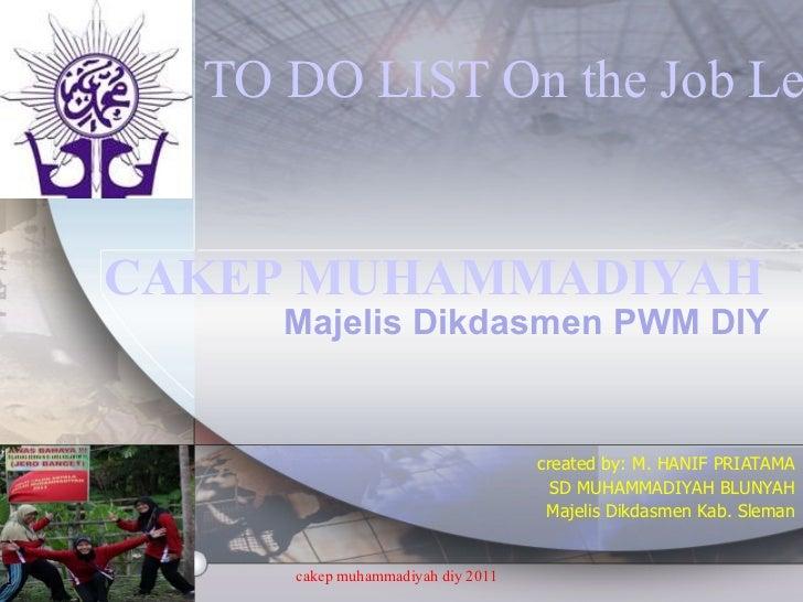 created by: M. HANIF PRIATAMA SD MUHAMMADIYAH BLUNYAH Majelis Dikdasmen Kab. Sleman TO DO LIST On the Job Learning (OJEL) ...