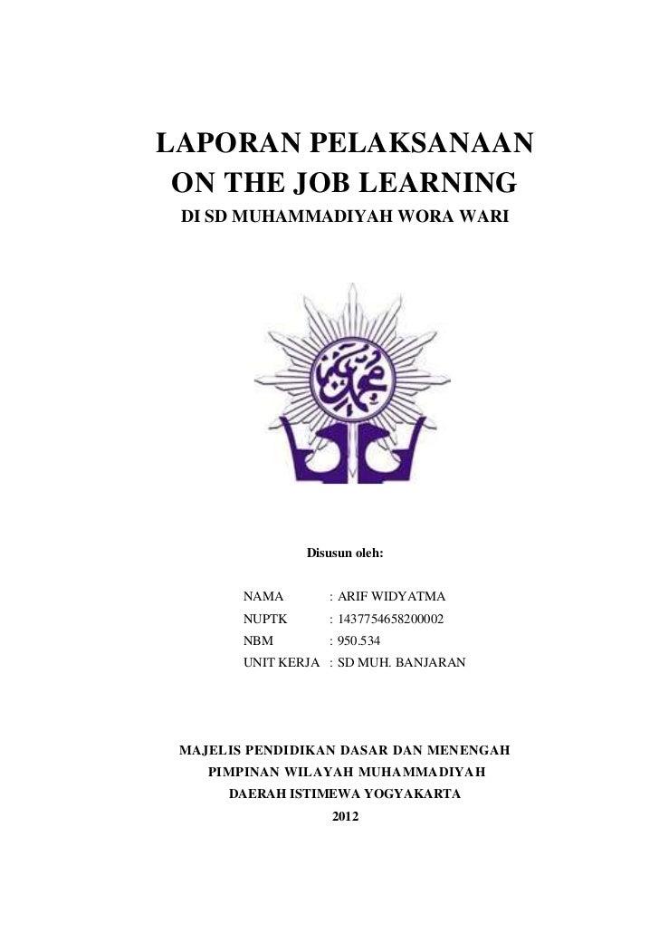 LAPORAN PELAKSANAAN ON THE JOB LEARNING DI SD MUHAMMADIYAH WORA WARI                Disusun oleh:        NAMA       : ARIF...