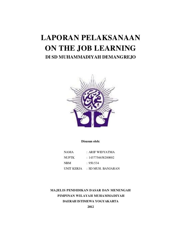 LAPORAN PELAKSANAAN ON THE JOB LEARNINGDI SD MUHAMMADIYAH DEMANGREJO                Disusun oleh:       NAMA         : ARI...
