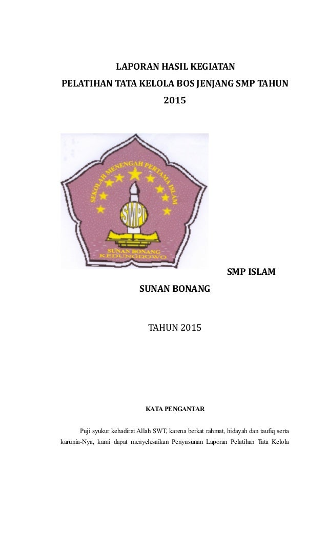 LAPORAN HASIL KEGIATAN PELATIHAN TATA KELOLA BOS JENJANG SMP TAHUN 2015 SMP ISLAM SUNAN BONANG TAHUN 2015 KATA PENGANTAR P...