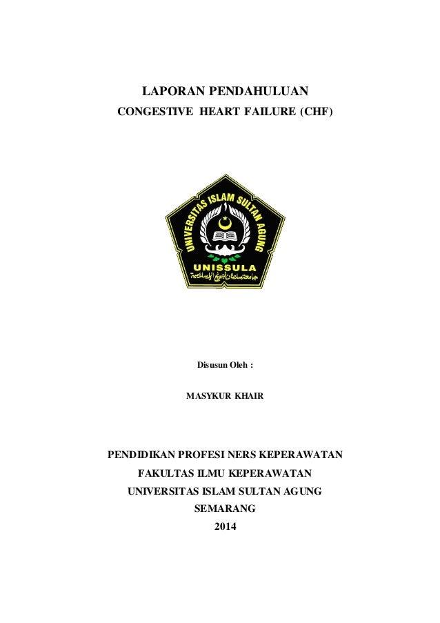 LAPORAN PENDAHULUAN CONGESTIVE HEART FAILURE (CHF) Disusun Oleh : MASYKUR KHAIR PENDIDIKAN PROFESI NERS KEPERAWATAN FAKULT...