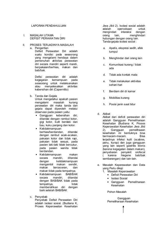 LAPORAN PENDAHULUAN I. MASALAH UTAMA : DEFISIT PERAWATAN DIRI II. PROSES TERJADINYA MASALAH a. Pengertian Defisit Perawata...
