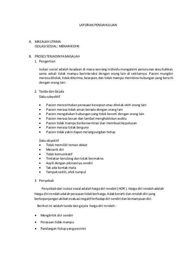 LAPORAN PENDAHULUAN A. MASALAHUTAMA ISOLASISOSIAL: MENARIKDIRI B. PROSESTERJADINYA MASALAH 1. Pengertian Isolasi sosial ad...