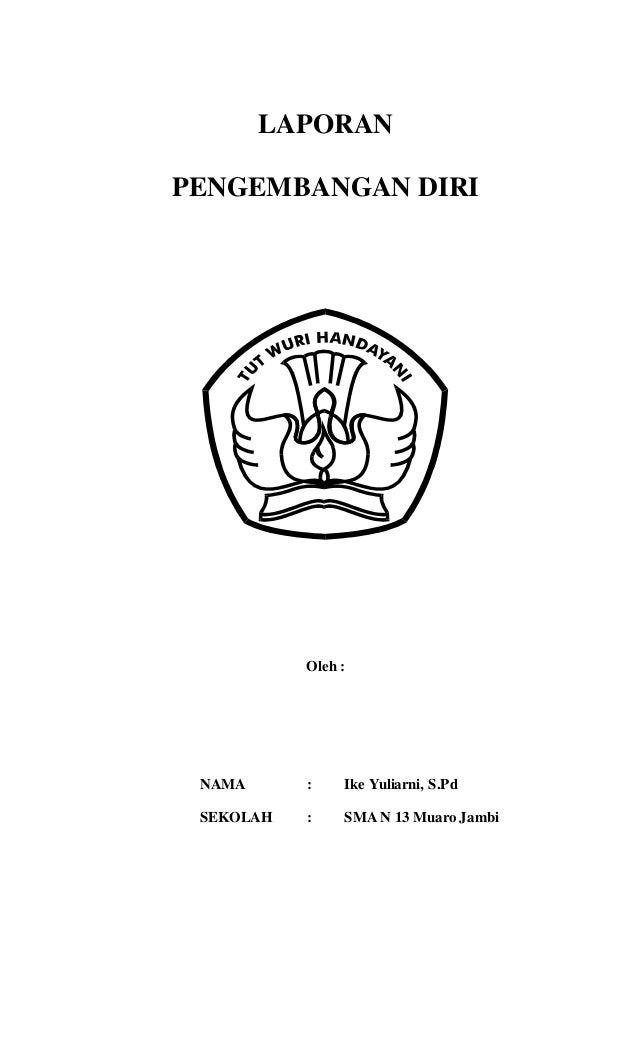 LAPORAN PENGEMBANGAN DIRI Oleh : NAMA : Ike Yuliarni, S.Pd SEKOLAH : SMA N 13 Muaro Jambi
