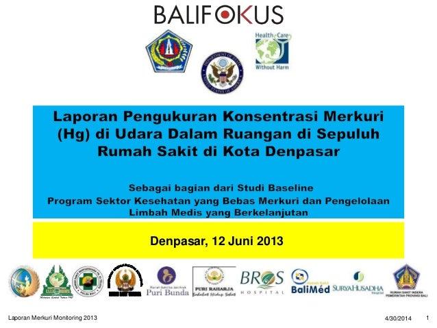 Denpasar, 12 Juni 2013 4/30/2014 1Laporan Merkuri Monitoring 2013