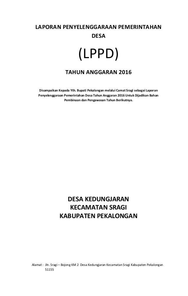LAPORAN PENYELENGGARAAN PEMERINTAHAN DESA (LPPD) TAHUN ANGGARAN 2016 Disampaikan Kepada Yth. Bupati Pekalongan melalui Cam...