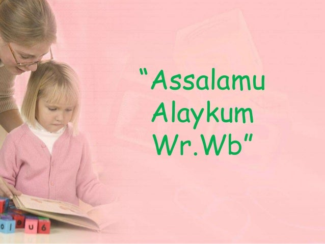 """Assalamu Alaykum Wr.Wb"""
