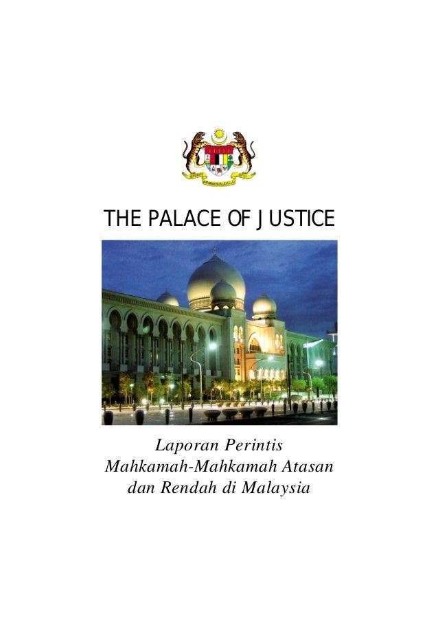 THE PALACE OF JUSTICE Laporan Perintis Mahkamah-Mahkamah Atasan dan Rendah di Malaysia