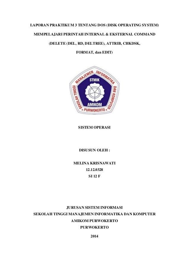 LAPORAN PRAKTIKUM 3 TENTANG DOS (DISK OPERATING SYSTEM) MEMPELAJARI PERINTAH INTERNAL & EKSTERNAL COMMAND (DELETE (DEL, RD...