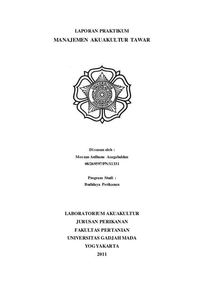 1 LAPORAN PRAKTIKUM MANAJEMEN AKUAKULTUR TAWAR Di susun oleh : Meezan Ardhanu Asagabaldan 08/269597/PN/11331 Program Studi...