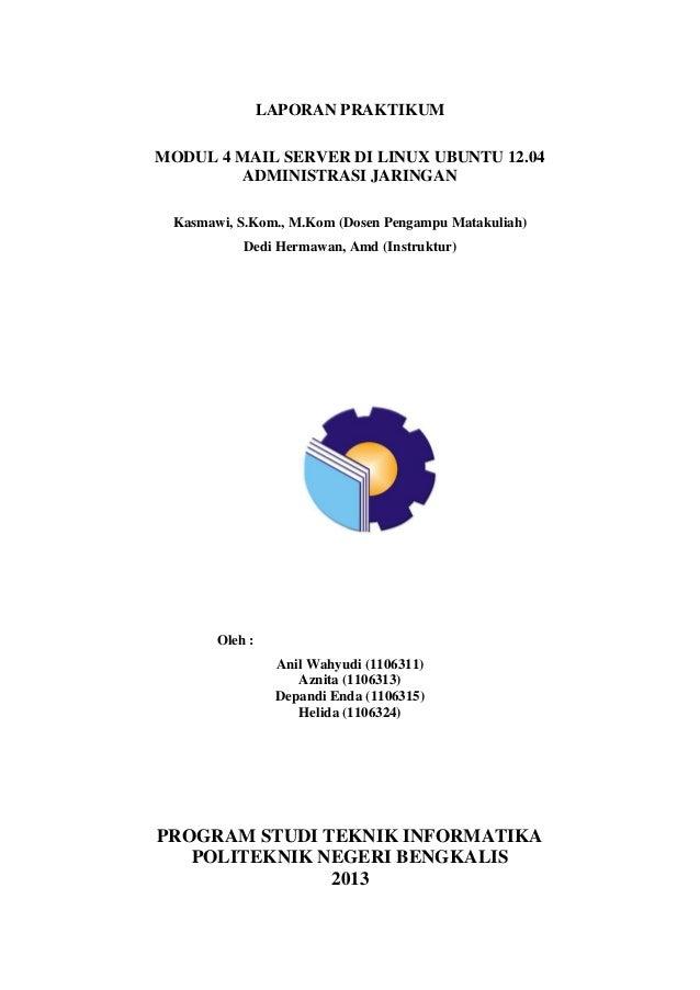LAPORAN PRAKTIKUM MODUL 4 MAIL SERVER DI LINUX UBUNTU 12.04 ADMINISTRASI JARINGAN Kasmawi, S.Kom., M.Kom (Dosen Pengampu M...