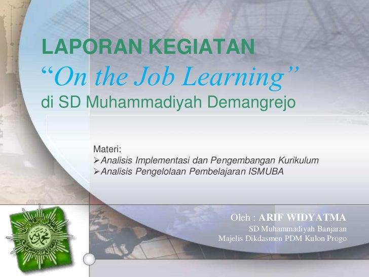 """LAPORAN KEGIATAN""""On the Job Learning""""di SD Muhammadiyah Demangrejo     Materi:     Analisis Implementasi dan Pengembangan..."""