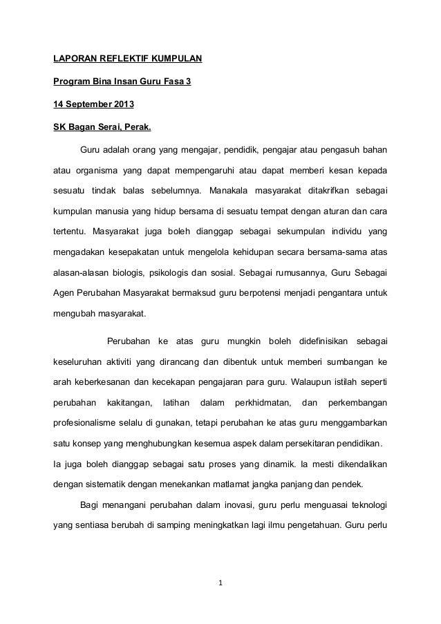 LAPORAN REFLEKTIF KUMPULAN Program Bina Insan Guru Fasa 3 14 September 2013 SK Bagan Serai, Perak. Guru adalah orang yang ...