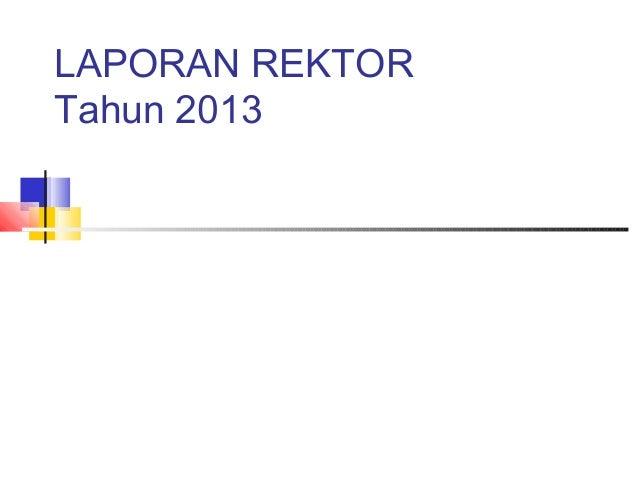 LAPORAN REKTOR Tahun 2013