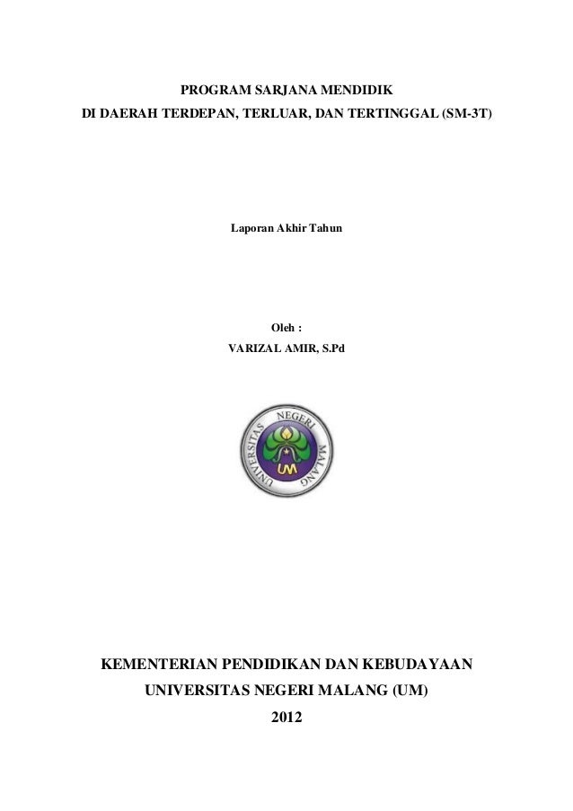 PROGRAM SARJANA MENDIDIK DI DAERAH TERDEPAN, TERLUAR, DAN TERTINGGAL (SM-3T) Laporan Akhir Tahun Oleh : VARIZAL AMIR, S.Pd...