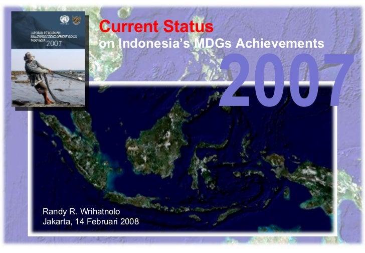 Current Status on Indonesia's MDGs Achievements Randy R. Wrihatnolo Jakarta, 14 Februari 2008 2007