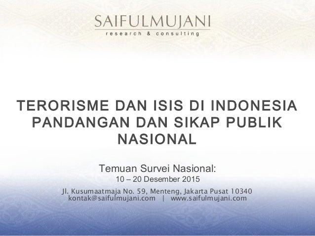 Jl. Kusumaatmaja No. 59, Menteng, Jakarta Pusat 10340 kontak@saifulmujani.com | www.saifulmujani.com TERORISME DAN ISIS DI...