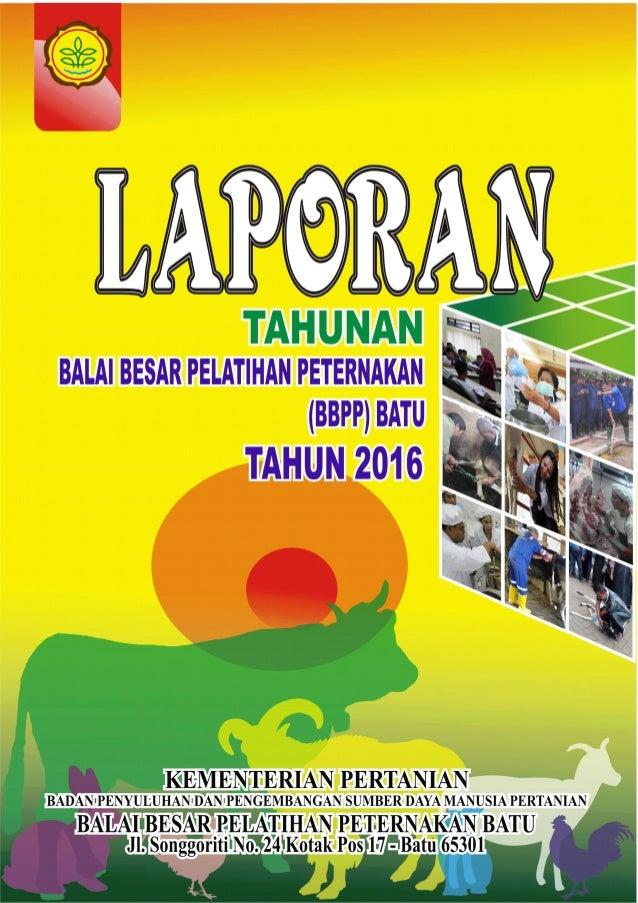 BALAI BESAR PELATIHAN PETERNAKAN (BBPP) BATU 2016 Laporan Tahunan Balai Besar Pelatihan Peternakan (BBPP) – Batu 2016 ii D...