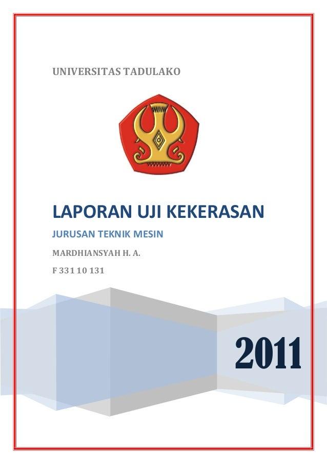 UNIVERSITAS TADULAKO2011LAPORAN UJI KEKERASANJURUSAN TEKNIK MESINMARDHIANSYAH H. A.F 331 10 131
