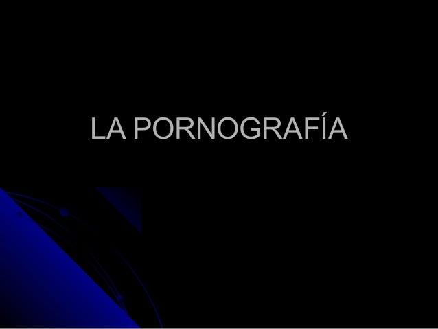 LA PORNOGRAFÍALA PORNOGRAFÍA