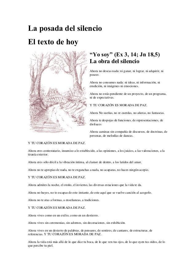 """La posada del silencio El texto de hoy """"Yo soy"""" (Ex 3, 14; Jn 18,5) La obra del silencio Ahora no deseas nada: ni ganar, n..."""