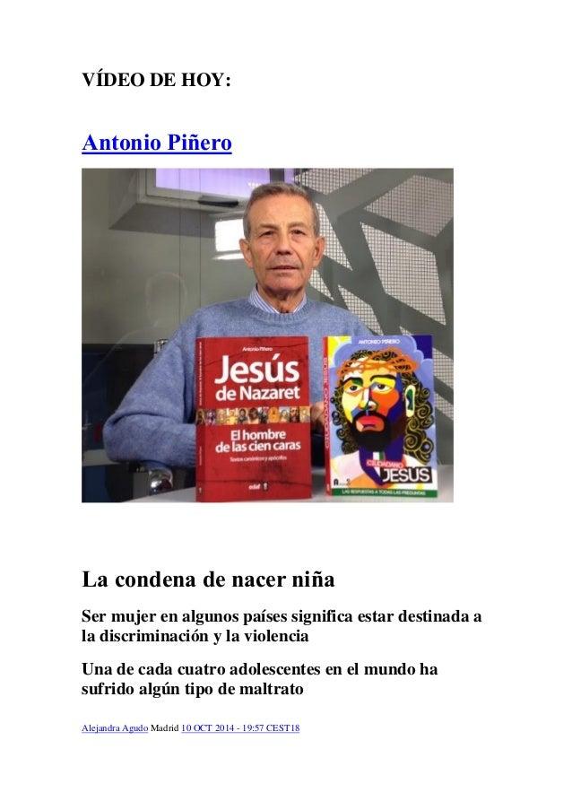 VÍDEO DE HOY:  Antonio Piñero  La condena de nacer niña  Ser mujer en algunos países significa estar destinada a la disc...
