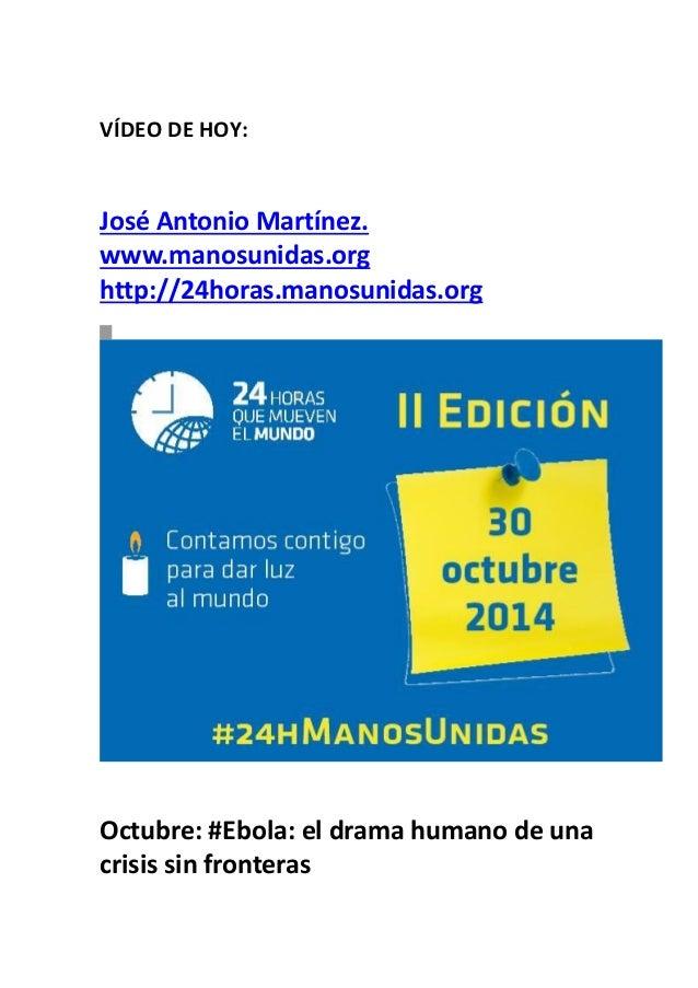 VÍDEO DE HOY:  José Antonio Martínez. www.manosunidas.org http://24horas.manosunidas.org  Octubre: #Ebola: el drama huma...