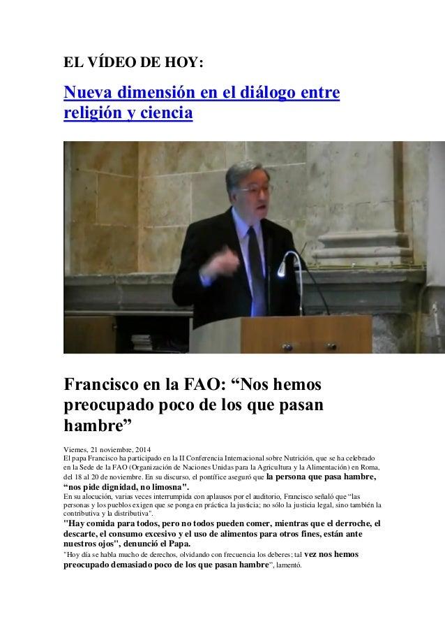 """EL VÍDEO DE HOY:  Nueva dimensión en el diálogo entre religión y ciencia  Francisco en la FAO: """"Nos hemos preocupado poco ..."""