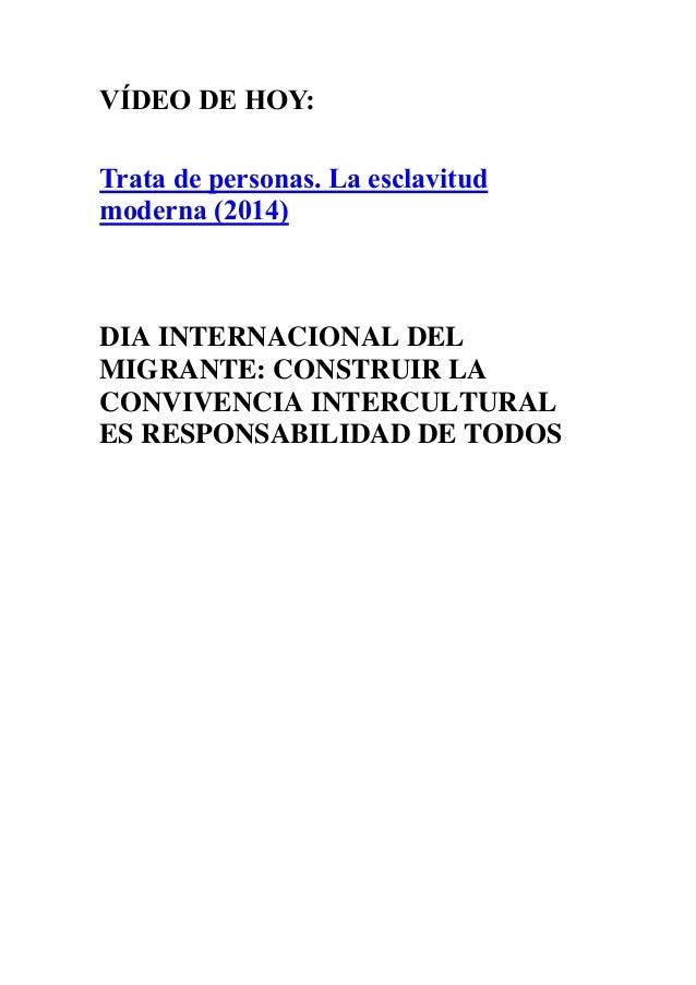 VÍDEO DE HOY: Trata de personas. La esclavitud moderna (2014) DIA INTERNACIONAL DEL MIGRANTE: CONSTRUIR LA CONVIVENCIA INT...