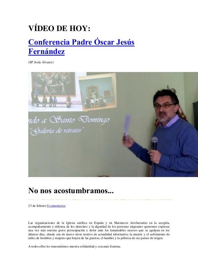 VÍDEO DE HOY: Conferencia Padre Óscar Jesús Fernández (Mª Jesús Álvarez) No nos acostumbramos... 23 de febrero 0 comentari...