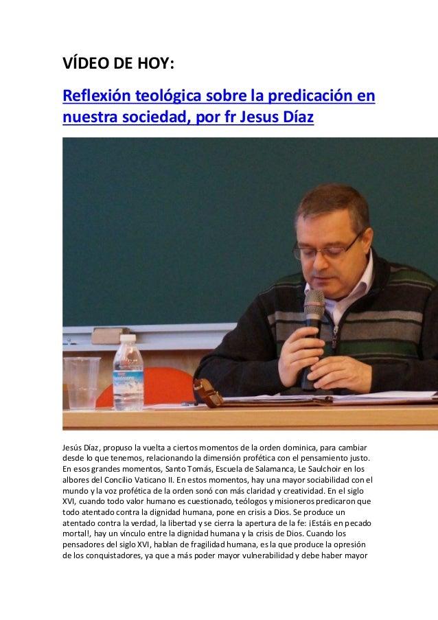 VÍDEO DE HOY: Reflexión teológica sobre la predicación en nuestra sociedad, por fr Jesus Díaz Jesús Díaz, propuso la vuel...