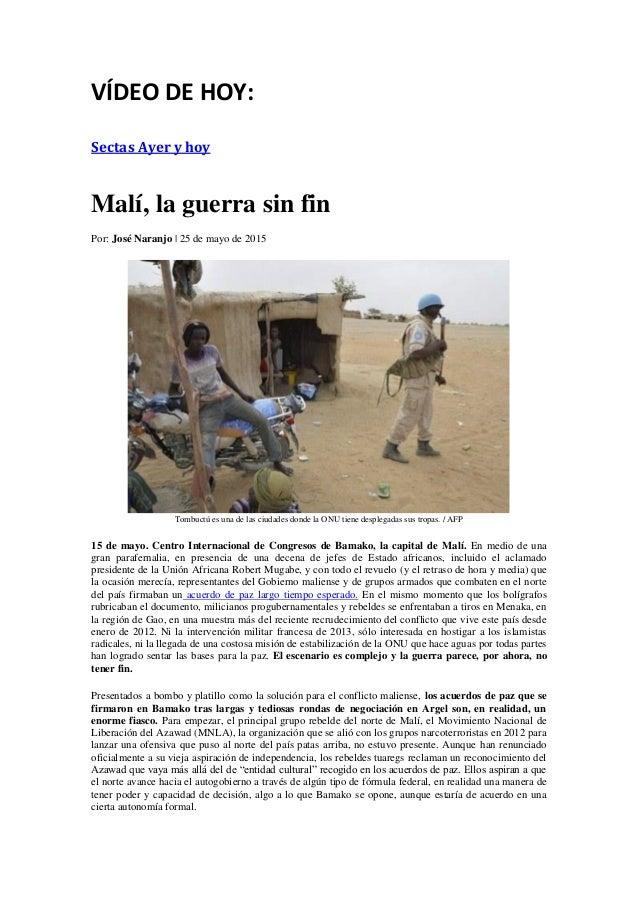 VÍDEO DE HOY: Sectas Ayer y hoy Malí, la guerra sin fin Por: José Naranjo | 25 de mayo de 2015 Tombuctú es una de las ciud...
