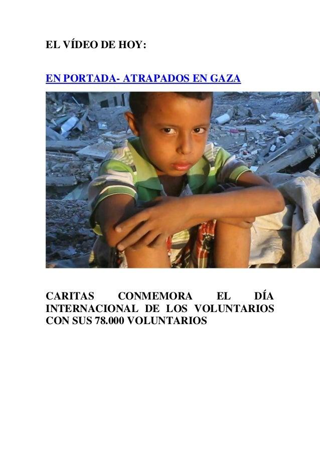 EL VÍDEO DE HOY:  EN PORTADA- ATRAPADOS EN GAZA  CARITAS CONMEMORA EL DÍA INTERNACIONAL DE LOS VOLUNTARIOS CON SUS 78.000 ...