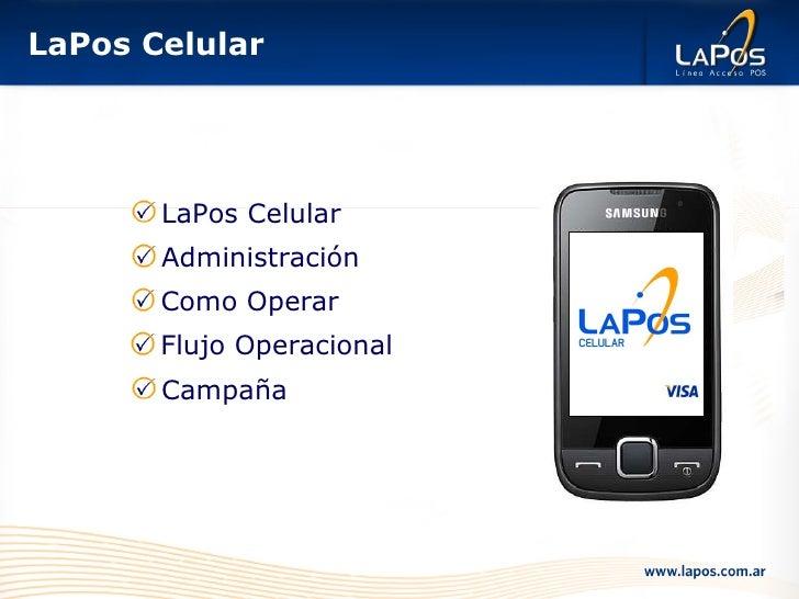 LaPos Celular <ul><li>Como Operar </li></ul><ul><li>Administración </li></ul><ul><li>LaPos Celular </li></ul><ul><li>Campa...